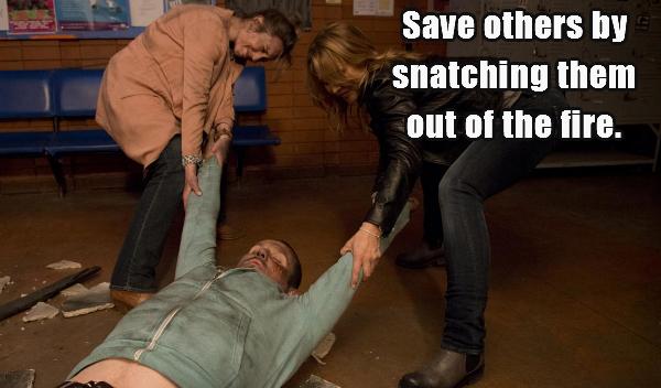SaveOthersBySnatchingThemOutOfTheFire